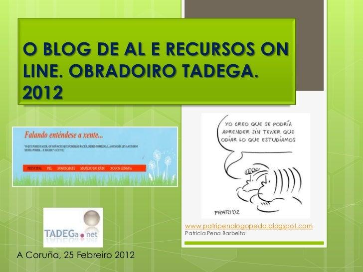 O BLOG DE AL E RECURSOS ON LINE. OBRADOIRO TADEGA. 2012                             www.patripenalogopeda.blogspot.com    ...