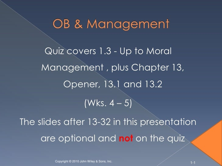 Quiz covers 1.3 - Up to Moral     Management , plus Chapter 13,             Opener, 13.1 and 13.2                         ...