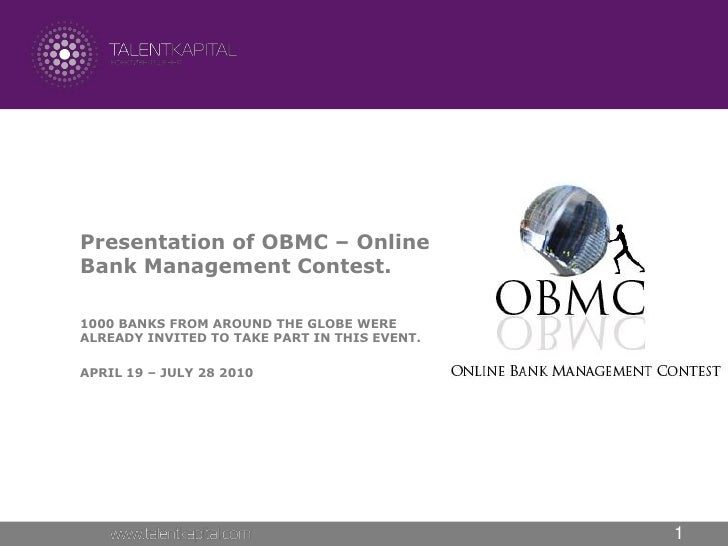 Presentation of OBMC – Online Bank Management Contest.  1000 BANKS FROM AROUND THE GLOBE WERE ALREADY INVITED TO TAKE PART...