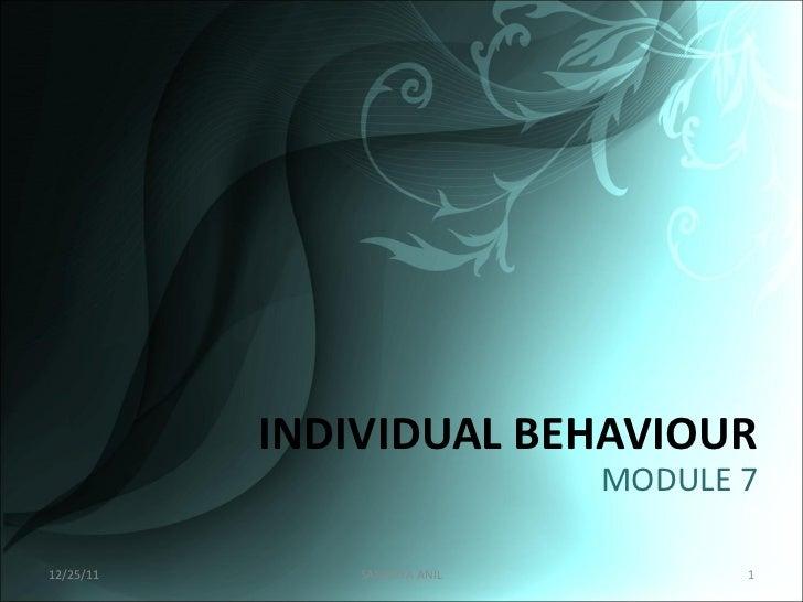 INDIVIDUAL BEHAVIOUR MODULE 7 12/25/11 SANDHYA ANIL