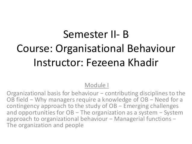 Semester II- BCourse: Organisational BehaviourInstructor: Fezeena KhadirModule IOrganizational basis for behaviour − contr...