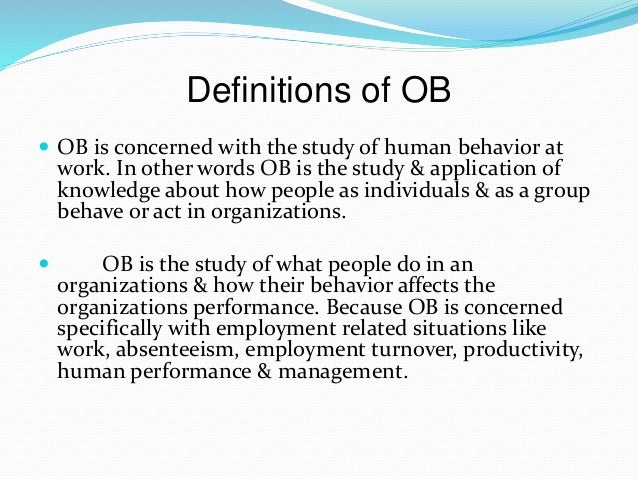 """organisational bahavior """"organisational behaviour is a subset of management activities concerned with understanding, predicting and influencing individual behaviour in organisational setting""""—callahan, fleenor and kudson """"organisational behaviour is a branch of the social sciences that seeks to build theories."""