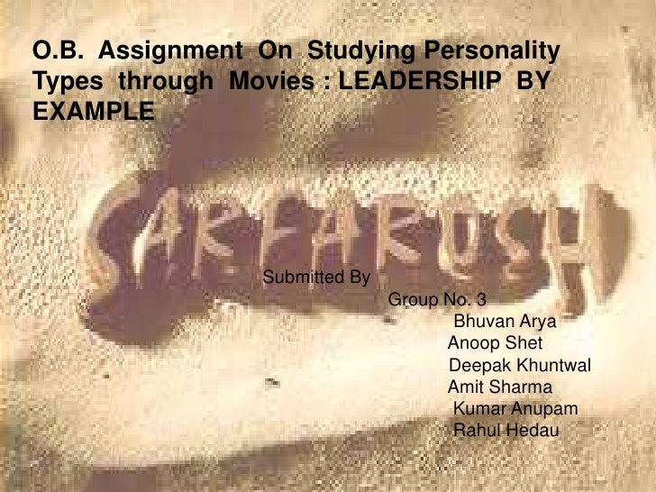 O.B. Assignment On Studying PersonalityTypes through Movies : LEADERSHIP BYEXAMPLE                Submitted By            ...