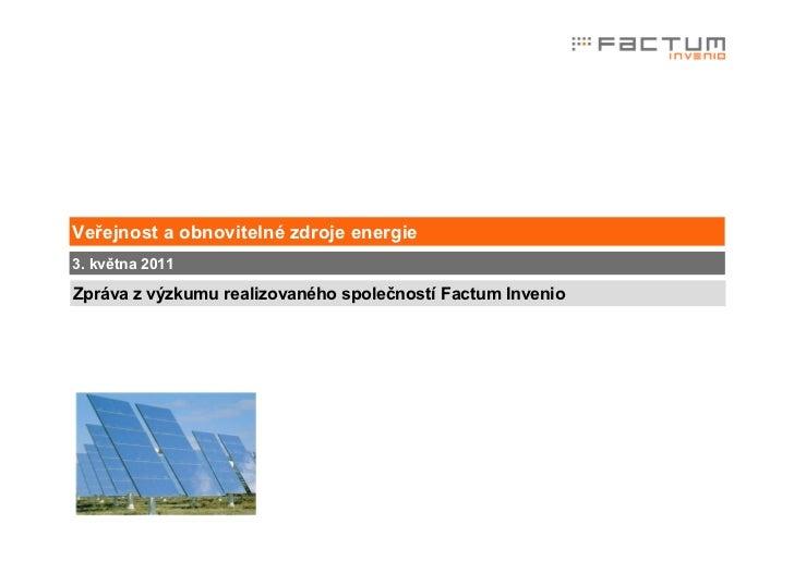 Veřejnost a obnovitelné zdroje energie3. května 2011Zpráva z výzkumu realizovaného společností Factum Invenio