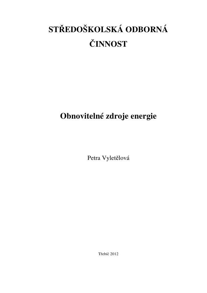 STŘEDOŠKOLSKÁ ODBORNÁ         ČINNOST  Obnovitelné zdroje energie         Petra Vyletělová             Třebíč 2012
