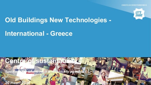 Old Buildings New Technologies - International - Greece Centre of sustainability Sustainability whenever it is technically...