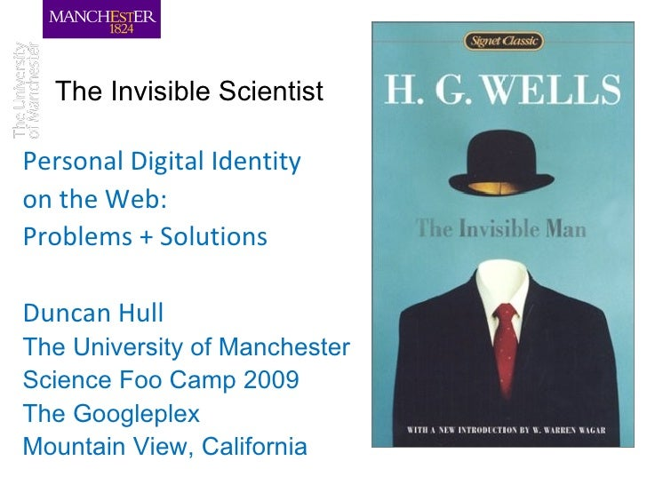 The Invisible Scientist  Personal Digital Identity on the Web: Problems + Solutions  Duncan Hull The University of Manches...