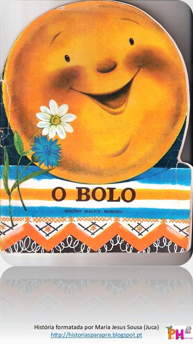 História formatada por Maria Jesus Sousa (Juca) http://historiasparapre.blogspot.pt