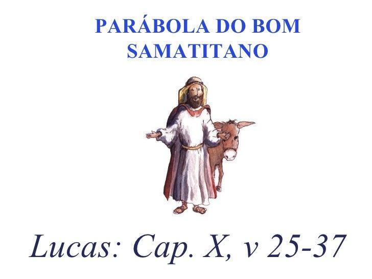 Lucas: Cap. X, v 25-37 PARÁBOLA DO BOM SAMATITANO