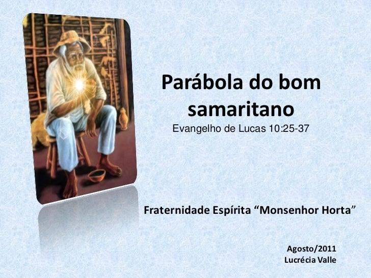 """Parábola do bom      samaritano     Evangelho de Lucas 10:25-37Fraternidade Espírita """"Monsenhor Horta""""                    ..."""