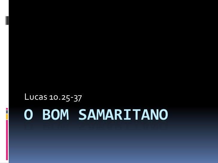 Lucas 10.25-37O BOM SAMARITANO