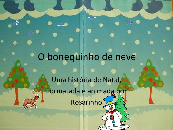 O bonequinho de neve Uma história de Natal, Formatada e animada por Rosarinho