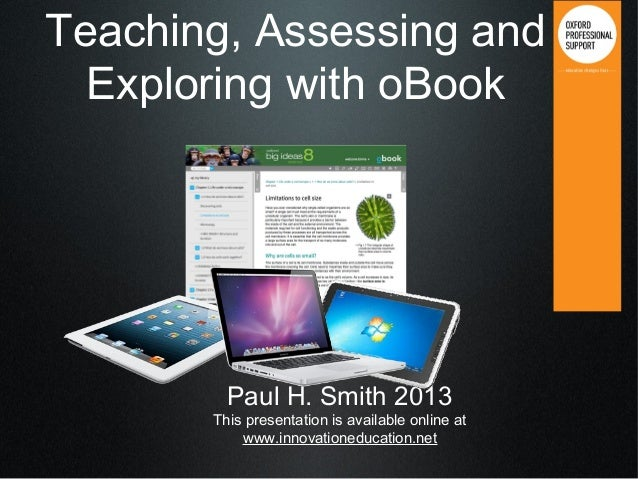 Teaching, Assessing and Exploring with oBook Paul H. Smith 2013 This presentation is available online at www.innovationedu...