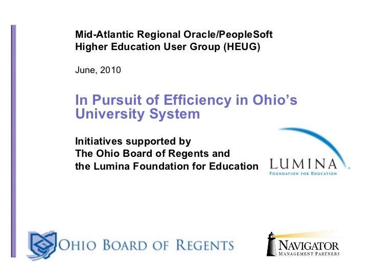 Mid-Atlantic Regional Oracle/PeopleSoft Higher Education User Group (HEUG) June, 2010 In Pursuit of Efficiency in Ohio's U...