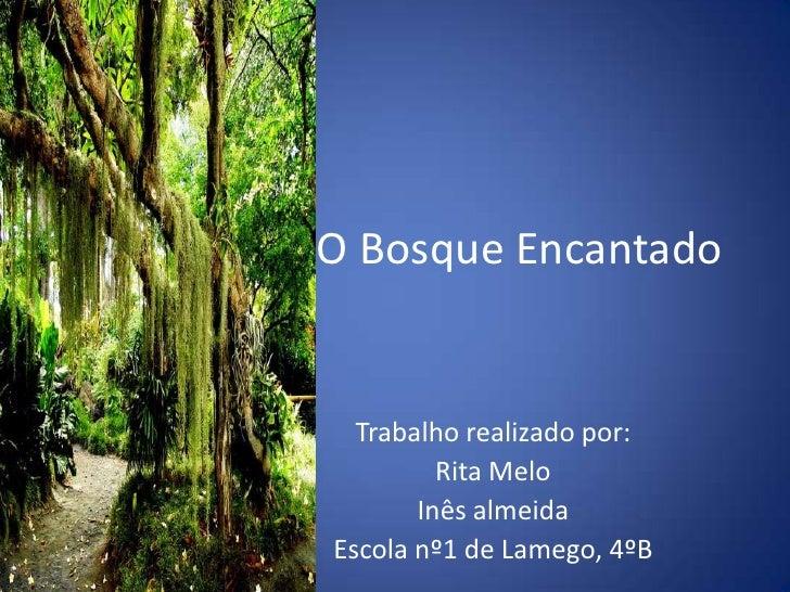 O Bosque Encantado<br />Trabalho realizado por:<br />Rita Melo<br />Inês almeida<br />Escola nº1 de Lamego, 4ºB<br />
