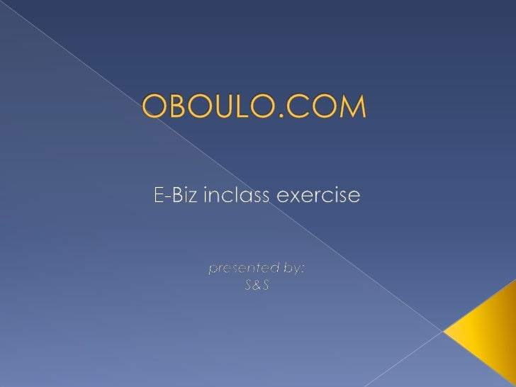 OBOULO.COM<br />E-Bizinclassexercise<br />presented by:<br />S&S<br />