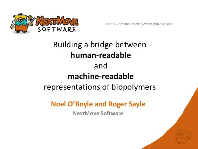 Building a bridge between human-readable and machine-readable representations of biopolymers Noel O'Boyle and Roger Sayle ...