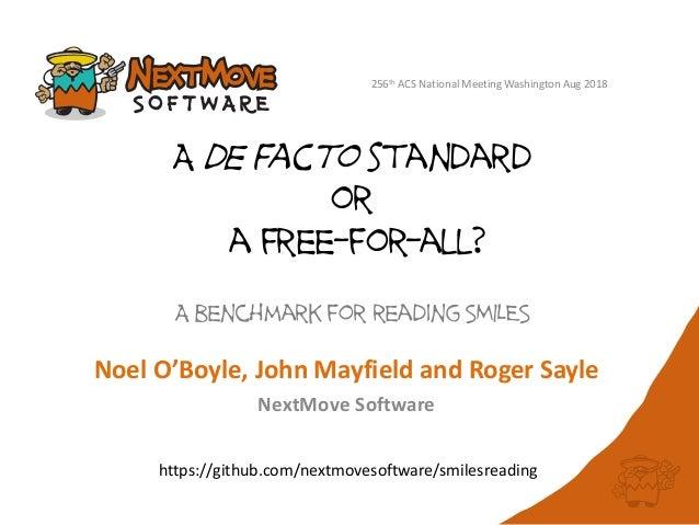 A de facto standard or a free-for-all? A benchmark for reading SMILES Noel O'Boyle, John Mayfield and Roger Sayle NextMove...