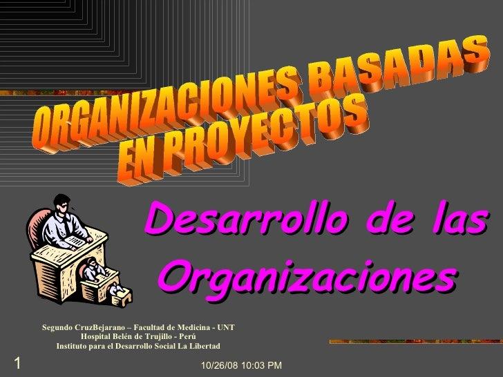 ORGANIZACIONES BASADAS EN PROYECTOS Segundo CruzBejarano – Facultad de Medicina - UNT Hospital Belén de Trujillo - Perú In...
