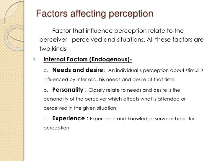 factors influencing perception essays We will write a custom essay sample on perception essay specifically for you   are many other factors affecting color perception including peoples' moods,.