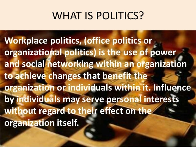effect power and politics organization Organizational power politics and leadership experiences 32 individual or prohibited to lead others in leadership positions (karkoulian & osman, 2006) a leader's capacity to handle and manipulate the different forms of power will directly have effects on his or her leadership in an organization (white.