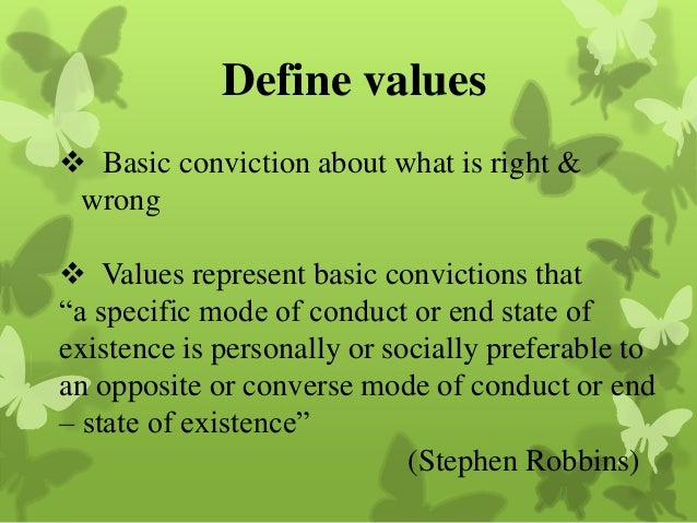 defining values and ethics Whether writing a code or developing an ethics program, organizations need to identify and define a set of values that represent the ethical ideals of the organization regardless of the means by which you select your values, it is also important to draft a definition for each employees need to know how you view these.