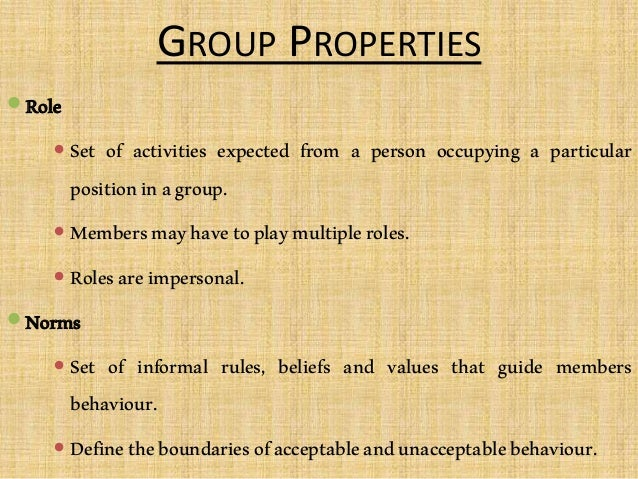 GROUP PROPERTIES Role  Set of activities expected from a person occupying a particular positioninagroup.  Membersmayhav...