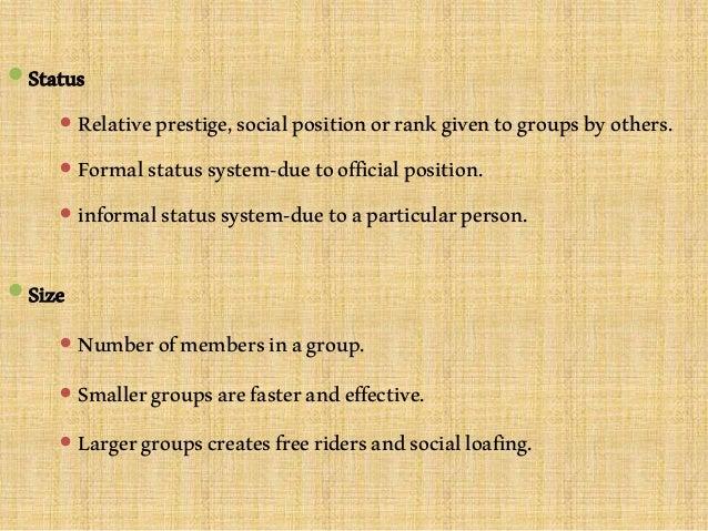 Status  Relativeprestige,socialpositionorrankgiventogroupsbyothers.  Formalstatussystem-duetoofficialposition.  inform...