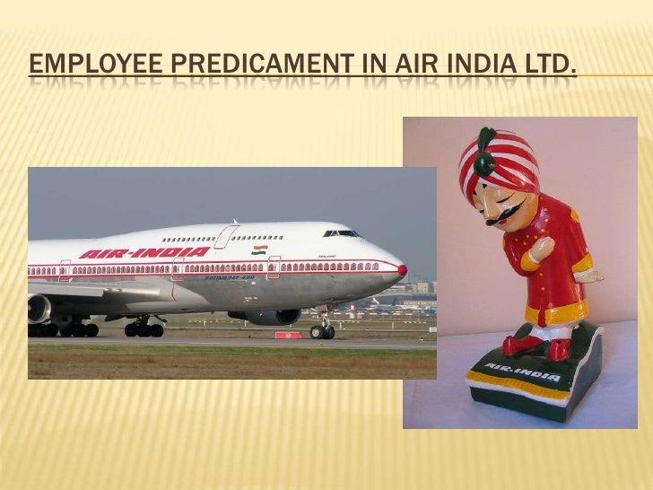 EMPLOYEE PREDICAMENT IN AIR INDIA LTD.                            Viswanath Kashayi