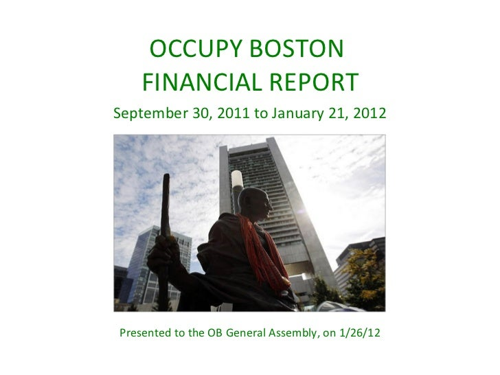 OCCUPY BOSTON  FINANCIAL REPORT September 30, 2011 to January 21, 2012 Presented to the OB General Assembly, on 1/26/12