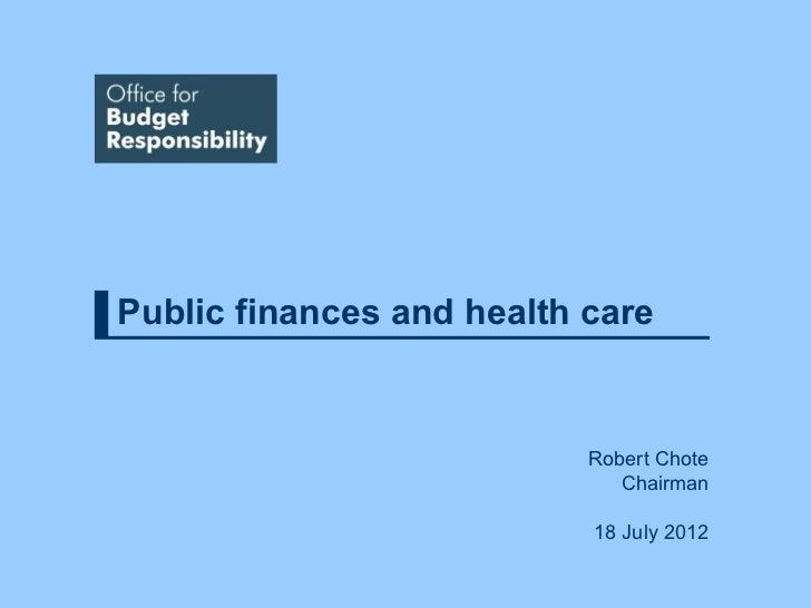 Public finances and health care                           Robert Chote                              Chairman              ...