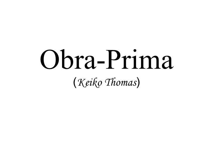 Obra-Prima ( Keiko Thomas )