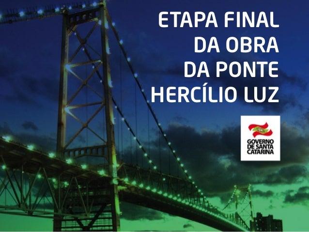 ETAPA FINAL DA OBRA DA PONTE HERCÍLIO LUZ