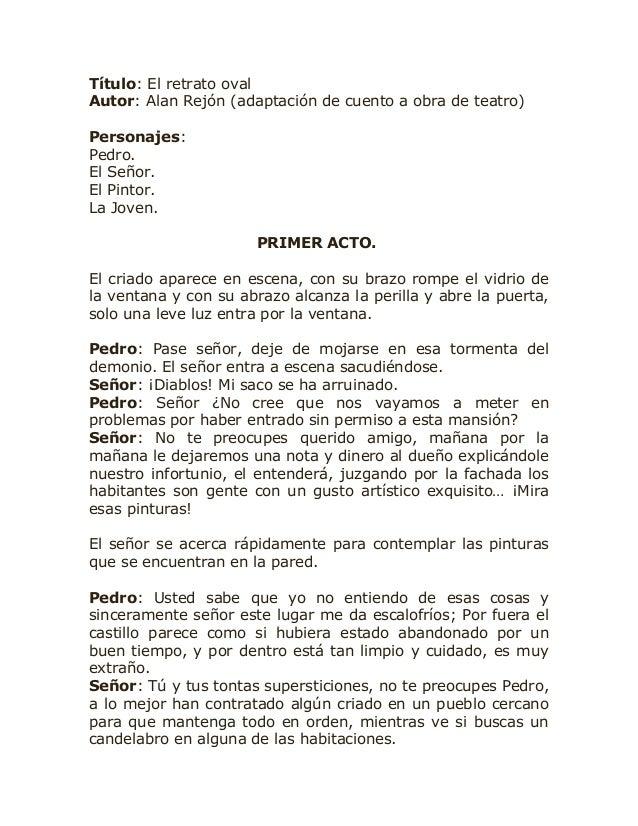 Título: El retrato ovalAutor: Alan Rejón (adaptación de cuento a obra de teatro)Personajes:Pedro.El Señor.El Pintor.La Jov...