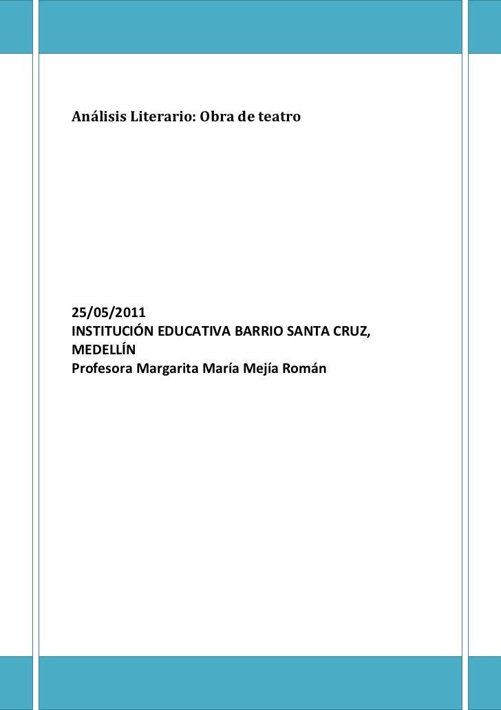 Análisis Literario: Obra de teatro 25/05/2011INSTITUCIÓN EDUCATIVA BARRIO SANTA CRUZ, MEDELLÍN Profesora Margarita María M...