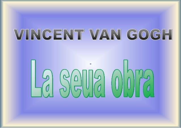 https://ca.wikipedia.org/wiki/Vincent_van_Gogh http://www.biografiasyvidas.com/biografia/g/gogh.htm http://www.vangoghgall...