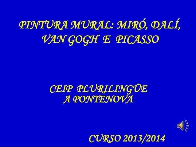 PINTURA MURAL: MIRÓ, DALÍ, VAN GOGH E PICASSO CEIP PLURILINGÜE A PONTENOVA CURSO 2013/2014