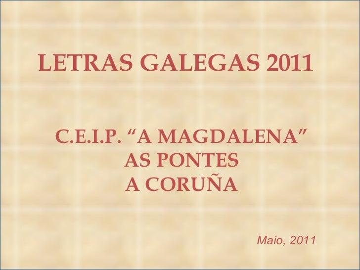"""LETRAS GALEGAS 2011 C.E.I.P. """"A MAGDALENA"""" AS PONTES A CORUÑA Maio, 2011"""