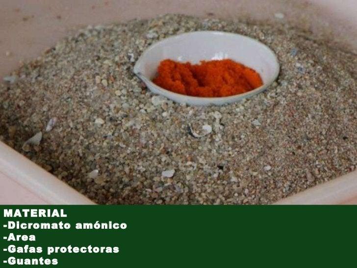 MATERIAL -Dicromato amónico -Area -Gafas protectoras   -Guantes