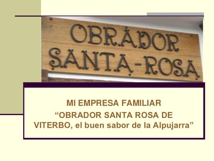 "MI EMPRESA FAMILIAR<br />""OBRADOR SANTA ROSA DE VITERBO, el buen sabor de la Alpujarra""<br />"