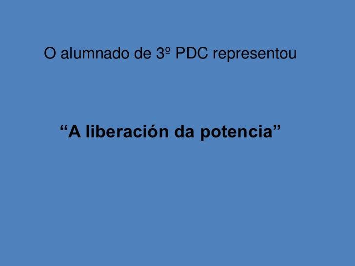 """O alumnado de 3º PDC representou<br />""""A liberación da potencia""""<br />"""