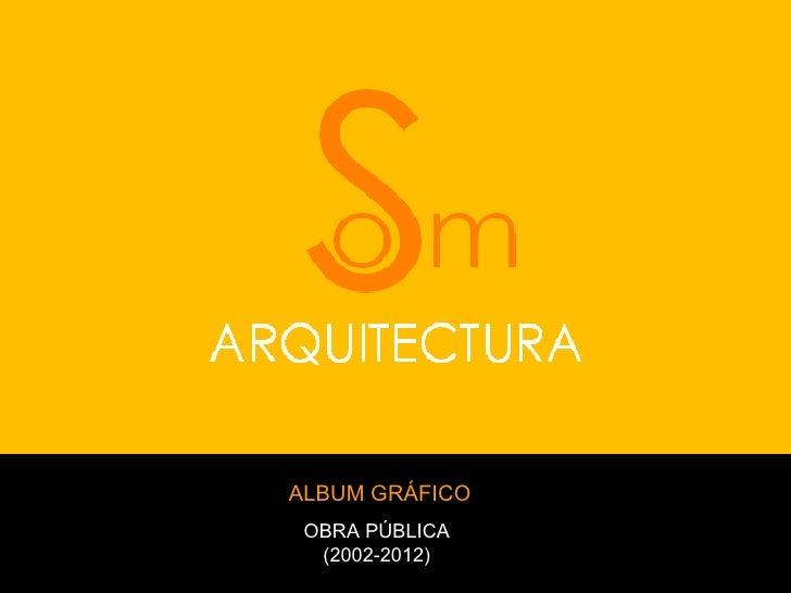 ALBUM GRÁFICO OBRA PÚBLICA  (2002-2012)
