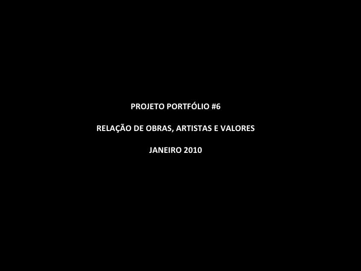 PROJETO PORTFÓLIO #6 RELAÇÃO DE OBRAS, ARTISTAS E VALORES JANEIRO 2010