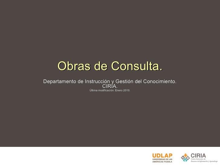 Obras de Consulta. Departamento de Instrucción y Gestión del Conocimiento. CIRIA. Última modificación: Enero 2010.