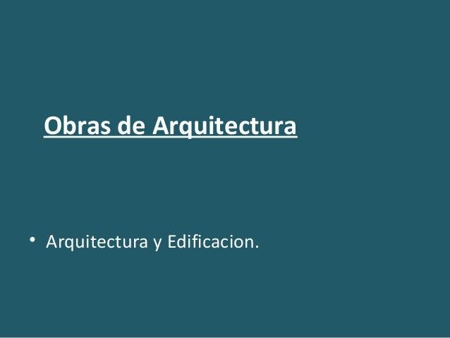 Obras de Arquitectura • Arquitectura y Edificacion.