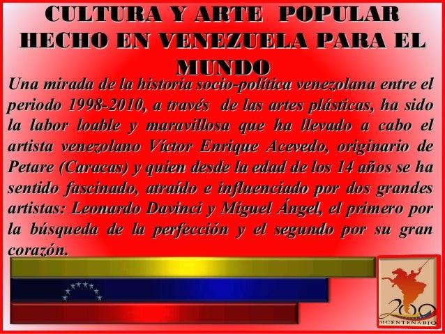 Una mirada de la historia socio-política venezolana entre el periodo 1998-2010, a través  de las artes plásticas, ha sido ...