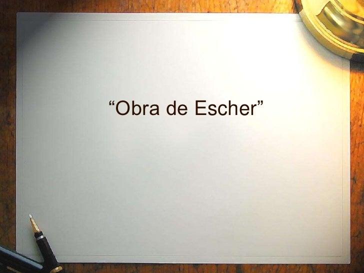 """""""Obra de Escher""""<br />"""