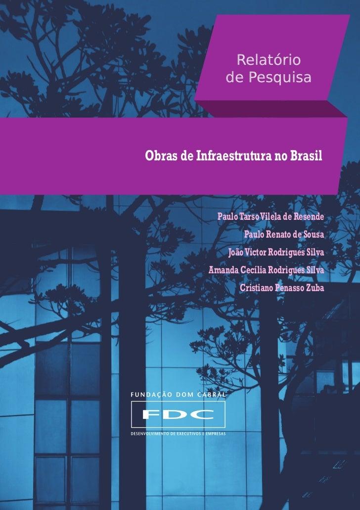 Relatório               de PesquisaObras de Infraestrutura no Brasil             Paulo Tarso Vilela de Resende            ...