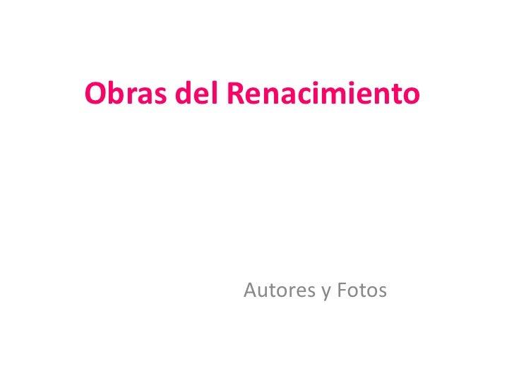 Obras del Renacimiento          Autores y Fotos