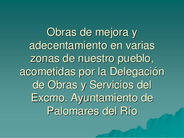 Obras de mejora y adecentamiento en varias zonas de nuestro pueblo, acometidas por la Delegación de Obras y Servicios del ...